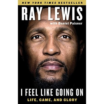 I Feel Like Going On: Life, Game, and Glory, Lewis, Ray, Paisner, Daniel
