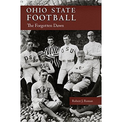 Ohio State Football : The Forgotten Dawn  (ExLib) by Robert J. Roman