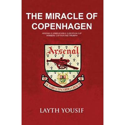 The Miracle of Copenhagen: Arsenal's Unbelievable European Cup Winners Cup Run and Triumph