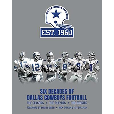 Six Decades of Dallas Cowboys Football: The Official 60th Anniversary Commemorative Book