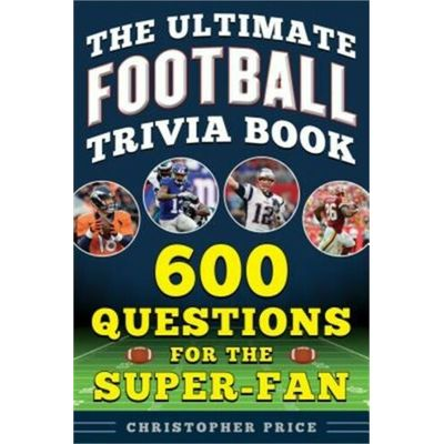 The Ultimate Football Trivia Book: 600 Questions for the Super-Fan (Paperback or