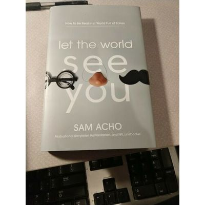 Let the World See You: How to Be Real in a World-  Sam Acho: New book hardcover