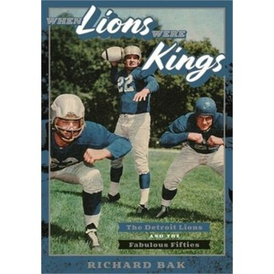 When Lions Were Kings: The Detroit Lions and the Fabulous Fifties (Hardback or C