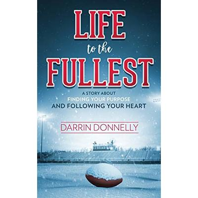 Life to the Fullest: A Story About Finding Your Purpose and Following Your Heart (Sports for the Soul) (Volume 4)